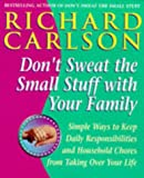 Don't Sweat the Small Stuff with the Family: Simple Ways to Keep Loved Ones and Household Chaos from Taking Over Your Life (0340728655) by Carlson, Richard