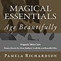 Magical Essentials: The Magical Beautifying Properties of Essential Oils Audiobook by Pamela Richardson Narrated by Sallie Downing