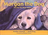 Morgan the Dog: The Day the Magic Began