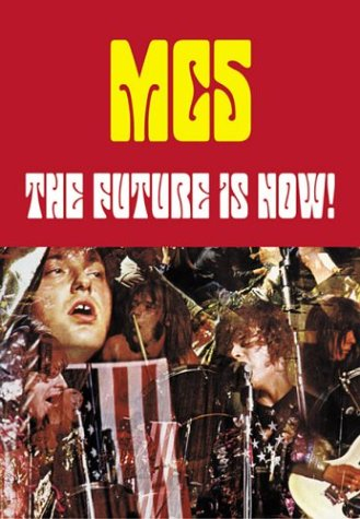 The Future Is Now!: An Illustrated History of the MC5, Simmons, Michael; Nelson, Cletus