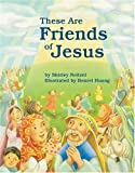 These Are Friends of Jesus (0806651199) by Neitzel, Shirley
