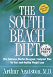 The South Beach Diet: The Delicious, Doctor-Designed, Foolproof Plan for Fast and Healthy Weight Loss (0375431942) by Arthur Agatston