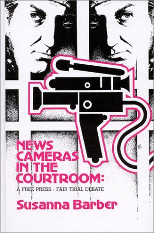News Cameras in the Courtroom: A Free Press--Fair Trail Debate (Communication and Information Science)