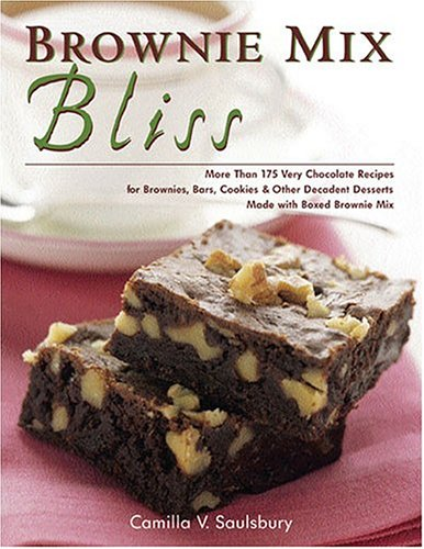 Brownie Mix Bliss : More Than 175 Very Chocolate Recipes For Brownies, Bars, Cookies And Other Decadent Desserts Made With Boxed Brownie Mix, CAMILLA V. SAULSBURY