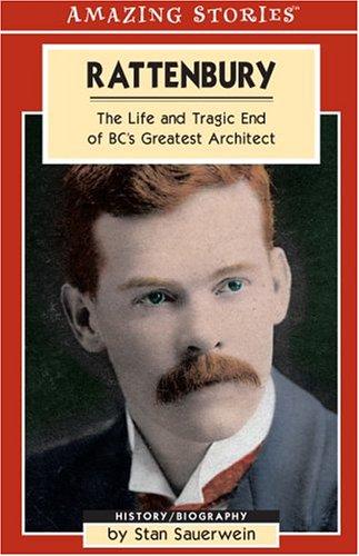 Rattenbury: The Life and Tragic End of BC's Greatest Architect (Amazing Stories (Altitude Publishing))