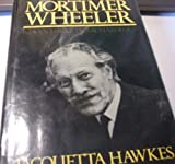 Mortimer Wheeler: Adventurer in Archaeology (0297780565) by Hawkes, Jacquetta