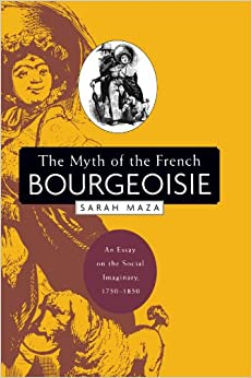 1750 1850 bourgeoisie essay french imaginary myth social Discuss the roll of different classes of society in the classes of society in the french an essay on the social imaginary, 1750-1850.
