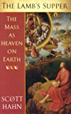 The Lamb's Supper: The Mass as Heaven on Earth (0232525005) by Hahn, Scott