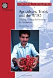 img - for Agriculture, Trade, and the Wto: Creating a Trading Environment for Development (Directions in Development) book / textbook / text book