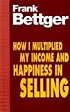 How I Multiplied My Income and Happiness in Selling