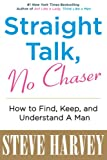 Steve Harvey Straight Talk, No Chaser: How to Find, Keep, and Understand a Man