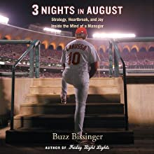 Three Nights in August: Strategy, Heartbreak, and Joy Inside the Mind of a Manager (       UNABRIDGED) by Buzz Bissinger Narrated by Jeffrey Nordling