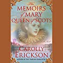 The Memoirs of Mary, Queen of Scots Audiobook by Carolly Erickson Narrated by Rebekah Germain
