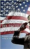 img - for CUENTOS CORTOS HISTORICOS FABULADOS DE LOS PRESIDENTES DEL PACTO DE PUNTO FIJO: PADRES DE LA DEMOCRACIA 1958 A 1998 (PRESIDENTES DE VENEZUELA) (Spanish Edition) book / textbook / text book