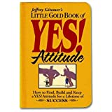 Little Gold Book of YES! Attitude: How to Find, Build and Keep a YES! Attitude for a Lifetime of SUCCESSby Jeffrey Gitomer