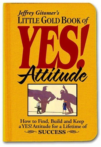 Little Gold Book of YES! Attitude: How to Find, Build and Keep a YES! Attitude for a Lifetime of SUCCESS, Gitomer, Jeffrey