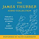 The James Thurber Audio Collection: Fables and Selected Stories by James Thurber Audiobook by James Thurber Narrated by Keith Olbermann