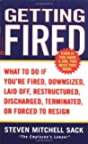 Getting Fired: What to Do if You're Fired, Downsized, Laid Off, Restructured, Discharged, Terminated,  or Forced to Resign