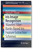 Iris Image Recognition: Wavelet Filter-banks Based Iris Feature Extraction Schemes (SpringerBriefs in Electrical and Computer Engineering)