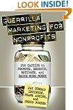 Guerrilla Marketing for Nonprofits: 250 Tactics to Promote, Motivate, and Raise More Money