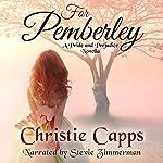 For Pemberley: A Pride & Prejudice Novella | Christie Capps