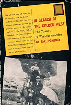 In search of the golden West;: The tourist in western America, Pomeroy, Earl S