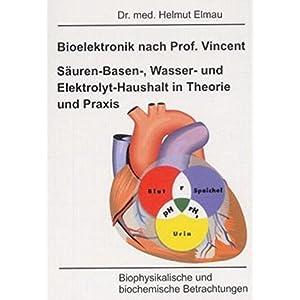 Bioelektronik nach Vincent Säuren-Basen-, Wasser und Elektrolyt-Haushalt in Theorie und Praxis: Bio