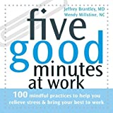 img - for Five Good Minutes at Work: 100 Mindful Practices to Help You Relieve Stress and Bring Your Best to Work (The Five Good Minutes Series) Paperback July 1, 2007 book / textbook / text book