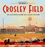 Cincinnatis Crosley Field: The Illustrated History of a Classic Ballpark