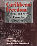 Caribbean Freedom: Economy and Society from Emancipation to the Present : A Student Reader