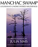Julia Sims Manchac Swamp: Louisiana's Undiscovered Wilderness