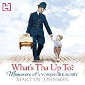 What's Tha Up To?: Memories of a Yorkshire Bobby | [Martyn Johnson]