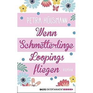 Wenn Schmetterlinge Loopings fliegen: Roman (Allgemeine Reihe. Bastei Lübbe Taschenbüche