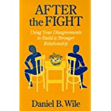After the Fight: Using Your Disagreements to Build a Stronger Relationship