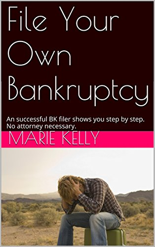 Marie Kelly - File Your Own Bankruptcy: An successful bankruptcy filer shows you step by step (English Edition)