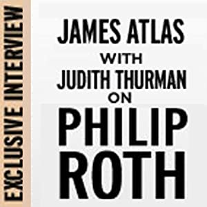 Exclusive Interview: James Atlas with Judith Thurman on Philip Roth | [Judith Thurman]