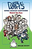 Duffy's Iowa Caucus Cartoons: Watch 'Em Run (Iowa and the Midwest Experience)