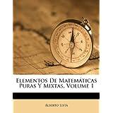 Elementos de Matem Ticas Puras y Mixtas, Volume 1