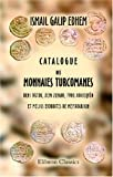 echange, troc Ismail Galip Edhem - Catalogue des monnaies turcomanes Beni Ortok, Beni Zengui, Frou Atabeqyéh et Meliks Eyoubites de Meiyafarikin: Musée impéria