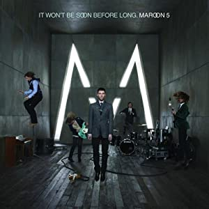 maroon 5 -  It Won`t Be Soon Before Long