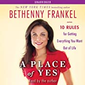 A Place of Yes: 10 Rules for Getting Everything You Want Out of Life | [Bethenny Frankel]