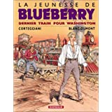 La Jeunesse de Blueberry, tome 12 : Dernier train pour Washingtonpar Fran�ois Corteggiani