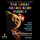 The Great Beanie Baby Bubble: Mass Delusion and the Dark Side of Cute (       UNABRIDGED) by Zac Bissonnette Narrated by P.J. Ochlan