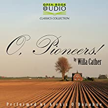 O, Pioneers! (       UNABRIDGED) by Willa Cather Narrated by Alexis O'Donahue