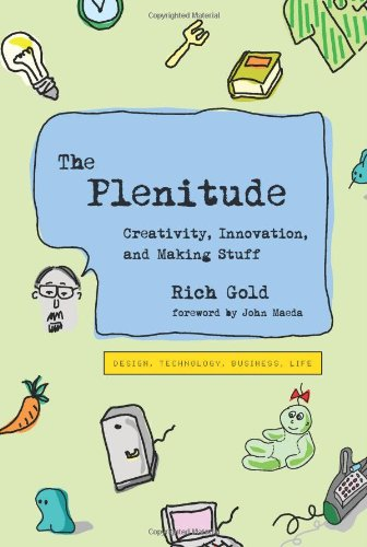 The Plenitude: Creativity, Innovation, and Making Stuff (Simplicity: Design, Technology, Business, Life), by Rich Gold
