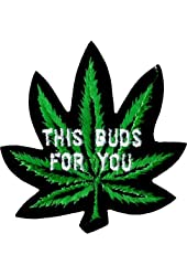 This Bud's For You / Pot Leaf Embroidered Iron On or Sew On Patch (Marijuana / Hemp / Weed / Dope / Grass / Stoner)