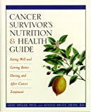 img - for Cancer Survivor's Nutrition & Health Guide: Eating Well and Getting Better During and After Cancer Treatment book / textbook / text book