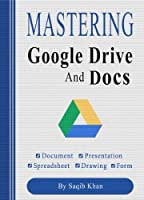 Mastering Google Drive and Docs (With Tips) (English Edition)
