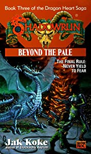 Shadowrun 30: Beyond the Pale (The Dragon Heart Saga - Book Three) by Jak Koke
