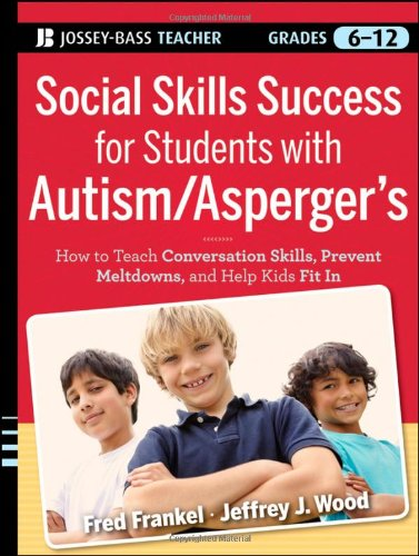 Social Skills Success for Students with Autism / Asperger's: Helping Adolescents on the Spectrum to Fit In (Jossey-Bass teacher)